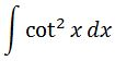 Antiderivative of cot^2 pt. 1
